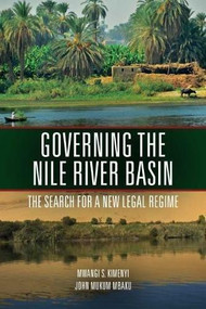Governing the Nile River Basin (The Search for a New Legal Regime) by Mwangi Kimenyi, John Mbaku, 9780815726555