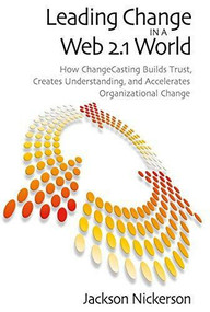 Leading Change in a Web 2.1 World (How ChangeCasting Builds Trust, Creates Understanding, and Accelerates Organizational Change) - 9780815704843 by Jackson Nickerson, 9780815704843