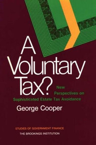 A Voluntary Tax? (New Perspectives on Sophisticated Estate Tax Avoidance) by George Cooper, 9780815715511