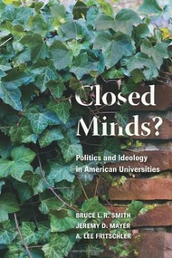 Closed Minds? (Politics and Ideology in American Universities) by Bruce L.R. Smith, Jeremy D. Mayer, A. Lee Fritschler, 9780815780281