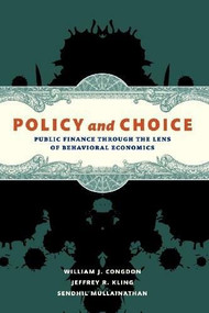 Policy and Choice (Public Finance through the Lens of Behavioral Economics) by William J. Congdon, Jeffrey R. Kling, Sendhil Mullainathan, 9780815722588
