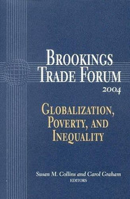 Brookings Trade Forum: 2004 (Globalization, Poverty, and Inequality) by Susan M. Collins, Carol L. Graham, 9780815712862