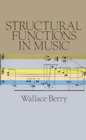 Structural Functions in Music by Wallace T. Berry, 9780486253848