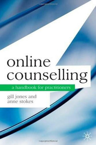 Online Counselling (A Handbook for Practitioners) by Gill Jones, Anne Stokes, 9780230201958