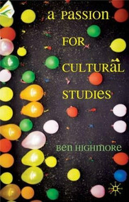 A Passion for Cultural Studies by Ben Highmore, 9781403997173