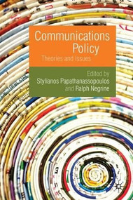 Communications Policy (Theories and Issues) by Stylianos Papathanassopoulos, Ralph Negrine, 9780230224599