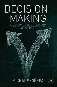 Decision Making (A Behavioral Economic Approach) - 9780230248243 by Michal Skorepa, 9780230248243