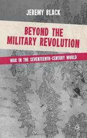 Beyond the Military Revolution (War in the Seventeenth Century World) by Jeremy Black, 9780230251564