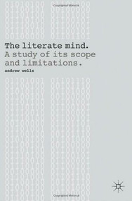 The Literate Mind (A Study of Its Scope and Limitations) by Andrew Wells, 9780230201194