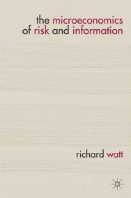 The Microeconomics of Risk and Information - 9780230280793 by Richard Watt, 9780230280793