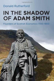 In the Shadow of Adam Smith (Founders of Scottish economics 1700-1900) by Donald Rutherford, 9780230252103