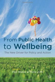 From Public Health to Wellbeing (The New Driver for Policy and Action) by Paul Walker, Marie John, 9780230278851