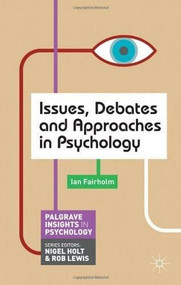 Issues, Debates and Approaches in Psychology by Ian Fairholm, 9780230295377