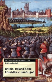 Britain, Ireland and the Crusades, c.1000-1300 by Kathryn Hurlock, 9780230298644