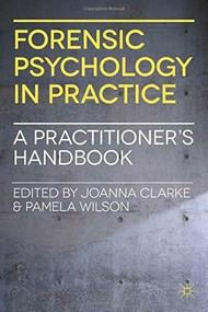 Forensic Psychology in Practice (A Practitioner's Handbook) by Joanna Clarke, Pamela Wilson, 9780230247772