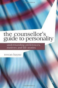 The Counsellor's Guide to Personality (Understanding Preferences, Motives and Life Stories) by Rowan Bayne, 9780230282445
