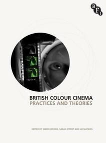 British Colour Cinema (Practices and Theories) by Sarah Street, Elizabeth Watkins, Simon Brown, 9781844574148