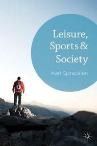 Leisure, Sports & Society by Karl Spracklen, 9780230362017