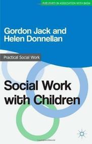 Social Work with Children by Gordon Jack, Helen Donnellan, 9780230308145
