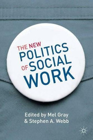 The New Politics of Social Work by Mel Gray, Stephen A. Webb, 9780230296787