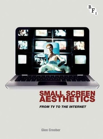 Small Screen Aesthetics (From Television to the Internet) by Glen Creeber, 9781844574094