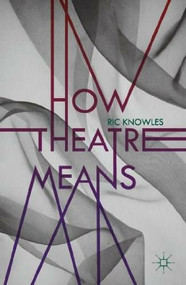 How Theatre Means by Ric Knowles, 9780230232358