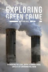Exploring Green Crime (Introducing the Legal, Social and Criminological Contexts of Environmental Harm) - 9781137310224 by Matthew Hall, 9781137310224
