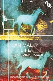 Animal Life and the Moving Image by Michael Lawrence, Laura McMahon, 9781844579006