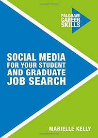 Social Media for Your Student and Graduate Job Search by Marielle Kelly, 9781137472373