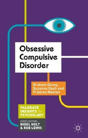 Obsessive Compulsive Disorder by Graham Davey, Suzanne Dash, Frances Meeten, 9781137308689