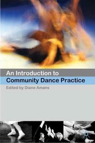 An Introduction to Community Dance Practice by Diane Amans, 9780230551695