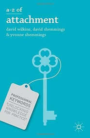 A-Z of Attachment by David Wilkins, David Shemmings, Yvonne Shemmings, 9781137008268