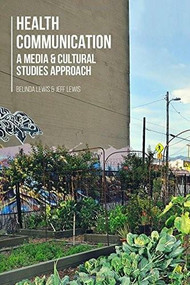 Health Communication (A Media and Cultural Studies Approach) by Belinda Lewis, Jeff Lewis, 9780230298323