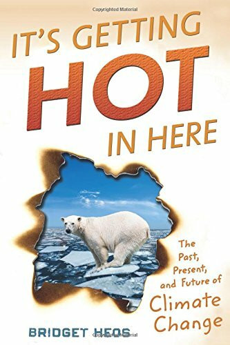 It's Getting Hot in Here (The Past, Present, and Future of Climate Change) by Bridget Heos, 9780544303478
