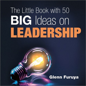 The Little Book with 50 Big Ideas on Leadership by Glenn Furuya, 9781608102242