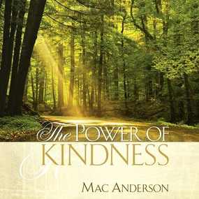 The Power of Kindness by Mac Anderson, 9781608100965