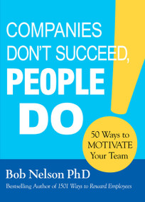 Companies Don't Succeed, People Do (50 Ways to Motivate Your Team) by Bob Nelson, 9781608105960