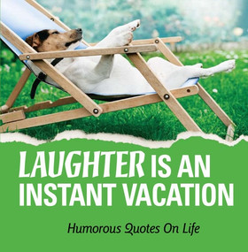 Laughter Is an Instant Vacation (Humorous Quotes on Life), 9781608100033
