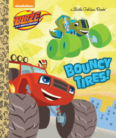 Bouncy Tires! (Blaze and the Monster Machines) by Mary Tillworth, Benjamin Burch, 9780553538915