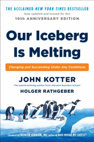 Our Iceberg Is Melting (Changing and Succeeding Under Any Conditions) by John Kotter, Holger Rathgeber, 9780399563911