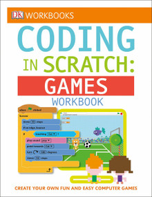 DK Workbooks: Coding in Scratch: Games Workbook (Create Your Own Fun and Easy Computer Games) by Jon Woodcock, Steve Setford, 9781465444820