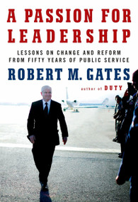A Passion for Leadership (Lessons on Change and Reform from Fifty Years of Public Service) by Robert M. Gates, 9780307959492
