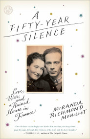 A Fifty-Year Silence (Love, War, and a Ruined House in France) - 9780804140669 by Miranda Richmond Mouillot, 9780804140669