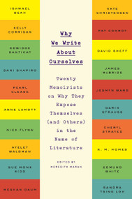 Why We Write About Ourselves (Twenty Memoirists on Why They Expose Themselves (and Others) in the Name of Literature) by Meredith Maran, 9780142181973