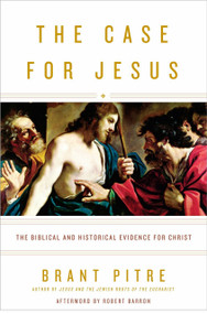The Case for Jesus (The Biblical and Historical Evidence for Christ) by Brant Pitre, Robert Barron, 9780770435486