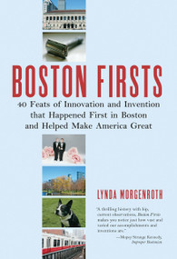 Boston Firsts (40 Feats of Innovation and Invention That Happened First in Boston and Helped Make America Great) by Lynda Morgenroth, 9780807071342