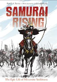 Samurai Rising: The Epic Life of Minamoto Yoshitsune by Pamela S. Turner, Gareth Hinds, 9781580895842