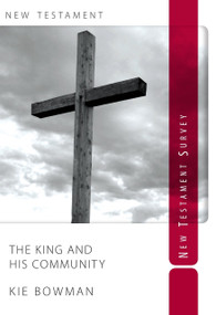 The King and His Community (New Testament Survey) by Kie Bowman, 9780988985407