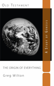 The Origin of Everything (A Study of the Book of Genesis) by Greg Wilton, 9781505387230