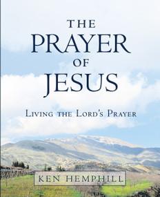 The Prayer of Jesus by Ken Hemphill, 9781514877814